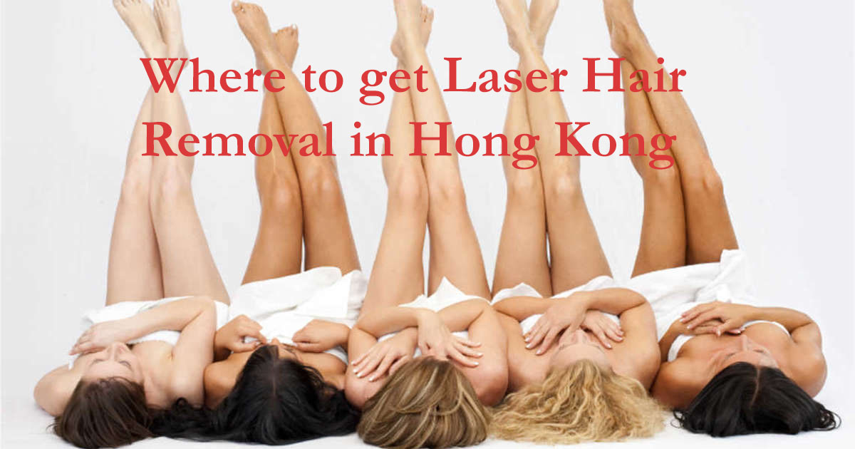 Where To Get Laser Hair Removal Hong Kong My Experience